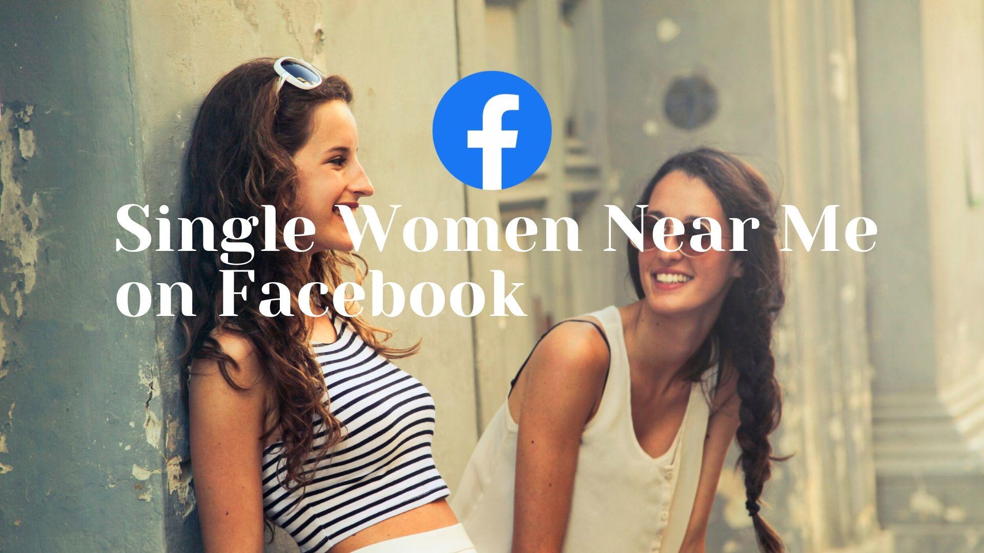 Single Women Near Me on Facebook - Dating Facebook Singles